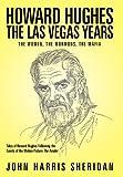 Howard Hughes: The Las Vegas Years the Women, the Mormons, the Mafia