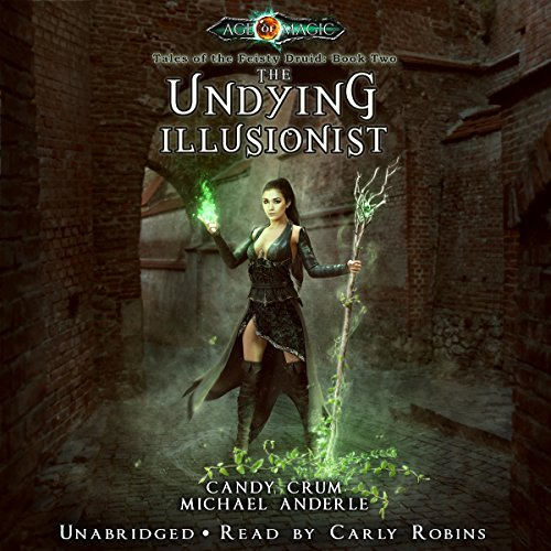 The Undying Illusionist: Age of Magic - Tales of the Feisty Druid, Book 2