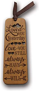 Bella Busta- Loved You Yesterday, Love You Still, Always Have, Always Will Bookmark- Laser Cut and Engraved Natural Wood Bookmark- Book Lover Gift-Valentines Day Gift