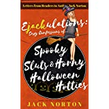 Ejackulations: Sexy Confessions of Spooky Sluts And Horny Halloween Hotties: Letters from Readers to Author Jack Norton (English Edition)