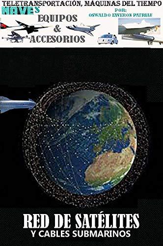 Internet: Red de satélites y Cables submarinos (Tele Transportación, Máquinas del Tiempo, Naves, Infraestructura, Equipos y Accesorios nº 6) (Spanish Edition)