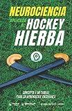 Neurociencia aplicada al hockey hierba: Concepto y 50 tareas para su aprendizaje-enseñanza