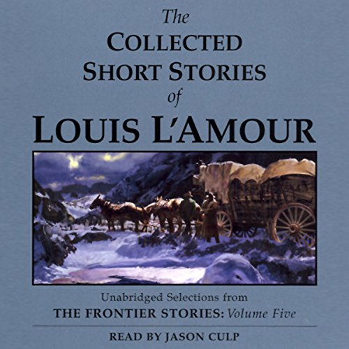The Collected Short Stories of Louis L'Amour: Volume 5 (Unabridged Selections) cover art
