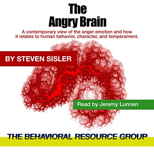 The Angry Brain: A Contemporary View of the Anger Emotion and How It Relates to Human Behavior, Character, and Temperament audiobook cover art