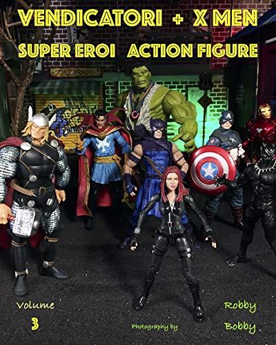 Vendicatori + X Men: SUPER EROI (ACTION FIGURE Vol. 3) (Italian Edition)