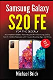 Samsung Galaxy S20 FE For The Elderly (Large Print Edition): A Complete Guide to Mastering the New Samsung Galaxy S20 FE Hidden Features with Troubleshooting Tips and Tricks