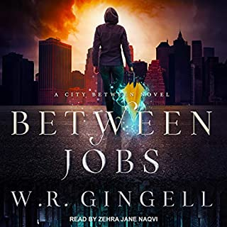 Between Jobs     City Between Series, Book 1              By:                                                                                                                                 W.R. Gingell                               Narrated by:                                                                                                                                 Zehra Jane Naqvi                      Length: 7 hrs and 43 mins     1 rating     Overall 5.0