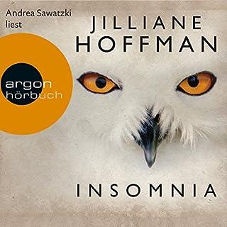 Insomnia                   Autor:                                                                                                                                 Jilliane Hoffman                               Sprecher:                                                                                                                                 Andrea Sawatzki                      Spieldauer: 12 Std. und 39 Min.     1.589 Bewertungen     Gesamt 4,5