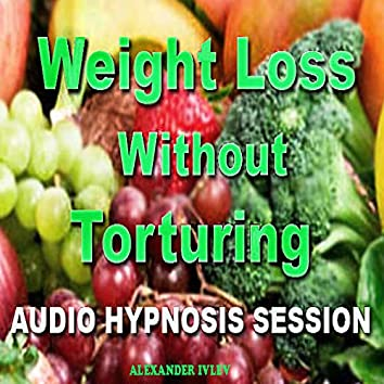 Weight Loss Without Torturing (Audio Hypnosis Session)