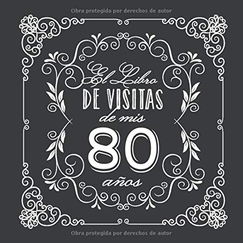 El Libro de Visitas de mis 80 años: Decoración vintage para fiesta de 80 cumpleaños – Regalo para hombre y mujer - 80 años - Libro de firmas para felicitaciones y fotos de los invitados