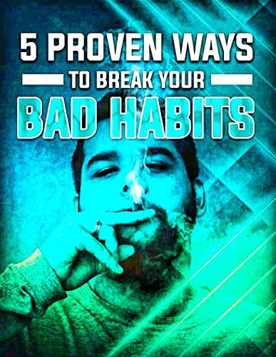 5 Proven Ways To Break Your Bad Habits Very Essay: Some of These are Obvious Such as...