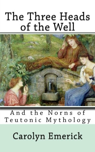 The Three Heads of the Well: And the Norns of Teutonic Mythology (European Fairy Tales) (Volume 1)