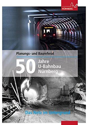 50 Jahre U-Bahnbau Nürnberg: Das Netz im Untergrund