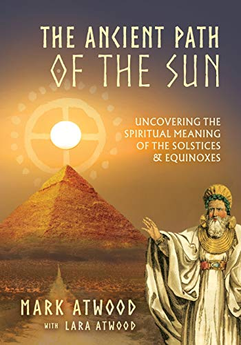 Compare Textbook Prices for The Ancient Path of the Sun: Uncovering the Spiritual Meaning of the Solstices and Equinoxes Updated ed. Edition ISBN 9780648756521 by Atwood, Mark,Atwood, Lara