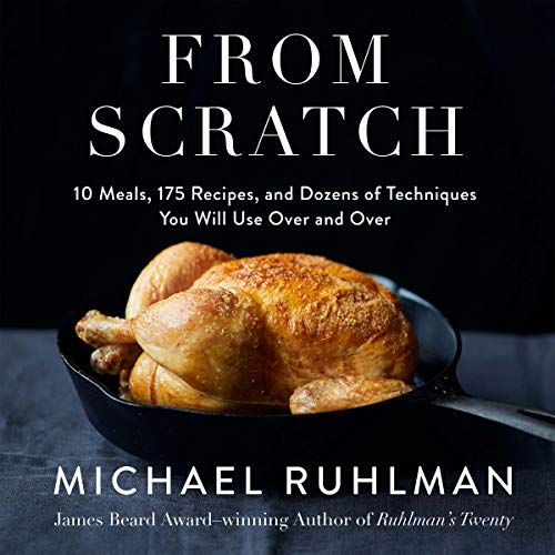 From Scratch: 10 Meals, 175 Recipes, and...