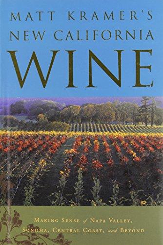 Matt Kramer's New California Wine: Making Sense of Napa Valley, Sonoma, Mendocino and Beyond