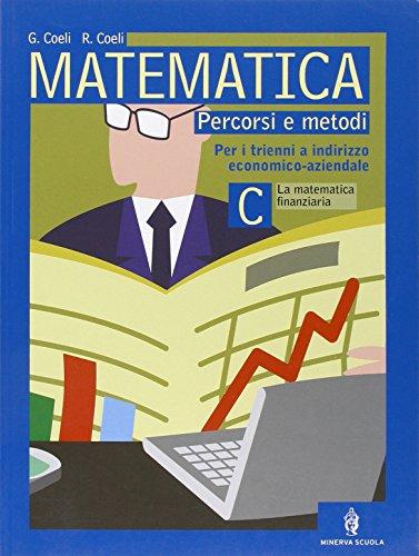 Matematica. Tomo C: La matematica finanziaria. Per le Scuole superiori