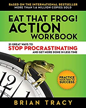 Eat That Frog! Action Workbook  21 Great Ways to Stop Procrastinating and Get More Done in Less Time