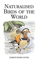 Naturalised Birds of the World (Poyser Monographs)