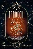 Tarocchi: Guida Completa per Leggere e Interpretare le Carte, per Conoscere...
