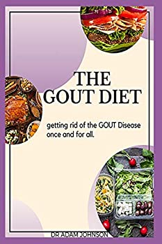 THE GOUT DIET  GETTING RID OF GOUT DISEASE ONCE AND FOR ALL