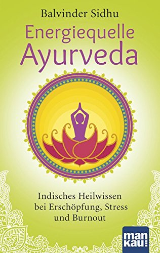 Sidhu, Balvinder:<br />Energiequelle Ayurveda: Indisches Heilwissen bei Erschöpfung, Stress und Burn