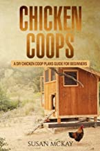 Chicken Coops: A DIY Chicken Coop Plans Guide for Beginners