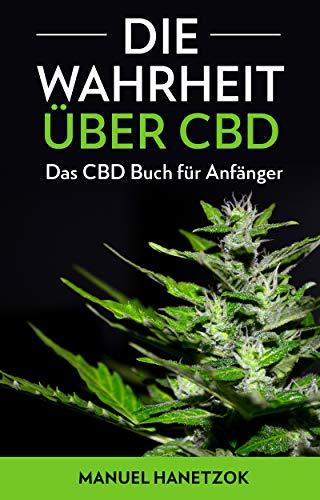 Die Wahrheit über CBD: Das CBD Buch...