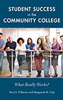 Student Success in the Community College: What Really Works?