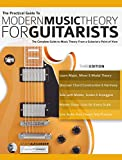 The Practical Guide to Modern Music Theory for Guitarists: The complete guide to music theory from a guitarist's point of view (Guitar Theory Book 1)