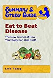 Summary & Study Guide - Eat to Beat Disease: The New Science of How Your Body Can Heal Itself