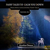Fairy Tales To Calm You Down: 3 Books In 1 (Preschool Educational Fairy Tales)
