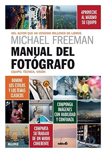 Manual del fotógrafo: Equipo, técnica, visión