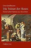 Die Tränen der Hexen: Historischer Roman aus dem Harz