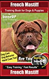 French Mastiff Training Book for Dogs & Puppies By BoneUP DOG Training, Dog Care, Dog Behavior, Hand Cues Too! Are You Ready to Bone Up? Easy Training * Fast Results, French Mastiff (English Edition)