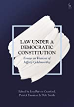 Law Under a Democratic Constitution: Essays in Honour of Jeffrey Goldsworthy