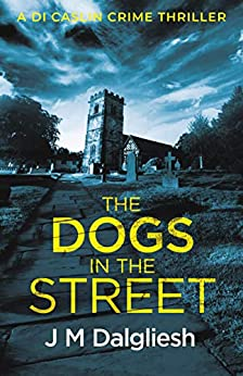 The Dogs in the Street (Dark Yorkshire Book 3) by [J M Dalgliesh]