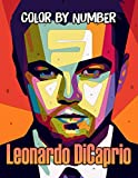 Leonardo DiCaprio Color By Number: Academy Award Winner and Dedicated Enviromentalist, Titanic Star and Martin s Scorse Prodigy Actor Inspired Color Number Book For Fans Adults Stress Relief Gift