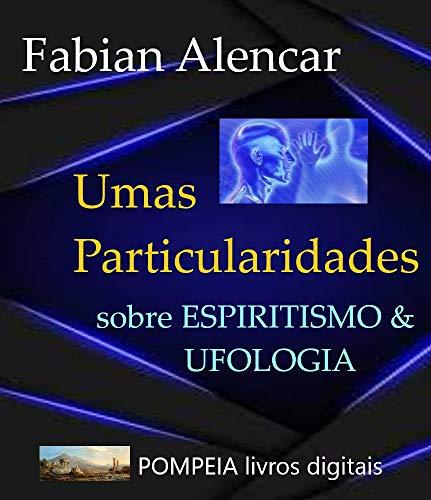 UMAS PARTICULARIDADES SOBRE ESPIRITISMO E UFOLOGIA