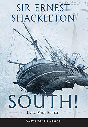 South! (Annotated) LARGE PRINT: The Story of Shackleton's Last Expedition 1914-1917 (Sastrugi Press Classics)