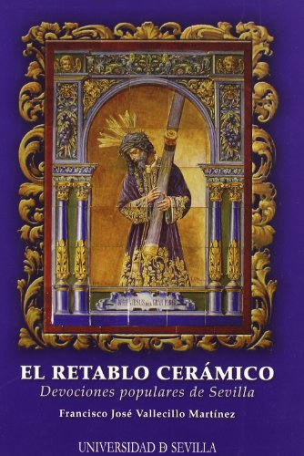 El retablo cerámico: Devociones populares de Sevilla: 26 (Serie Arte)
