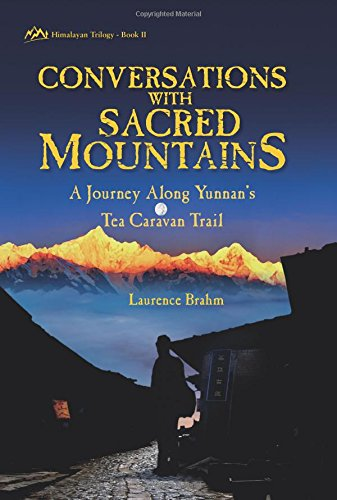 Conversations With Sacred Mountains: A Journey Along Yunnan's Tea Caravan Trail [Lingua Inglese]
