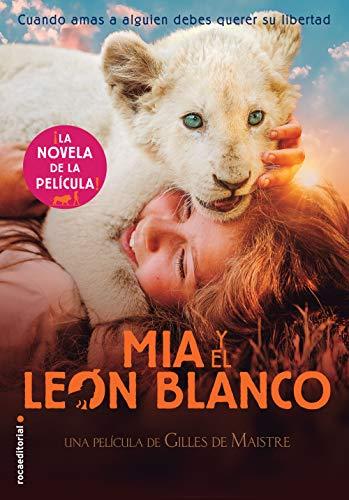 Mia y el león blanco: La novela de la película (Roca Juvenil)