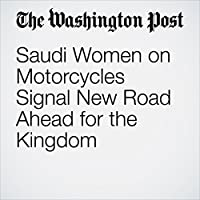 Saudi Women on Motorcycles Signal New Road Ahead for the Kingdom's image
