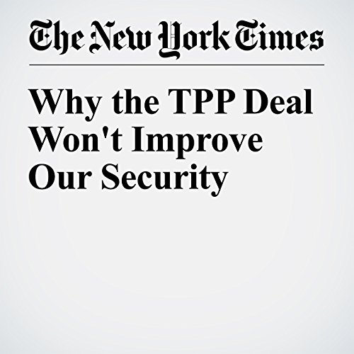 Why the TPP Deal Won't Improve Our Security audiobook cover art