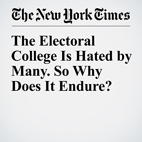 The Electoral College Is Hated by Many. So Why Does It Endure? audiobook cover art