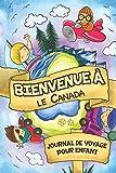 Bienvenue à le Canada Journal de Voyage Pour Enfants: 6x9 Journaux de voyage pour enfant I Calepin à compléter et à dessiner I Cadeau parfait pour le voyage des enfants au Canada