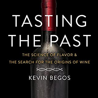 Tasting the Past     The Science of Flavor and the Search for the Origins of Wine              By:                                                                                                                                 Kevin Begos                               Narrated by:                                                                                                                                 P. J. Ochlan                      Length: 8 hrs and 28 mins     25 ratings     Overall 3.6