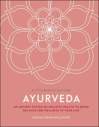 Ayurveda: An Ancient System of Holistic Health to Bring Balance and Wellness to Your Life (A Little Book of Self Care) (English Edition)