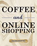Coffee And Online Shopping: Online Shopping Planner Check Things You Want Or Need And Making Sure You Get The Best Bargain Design